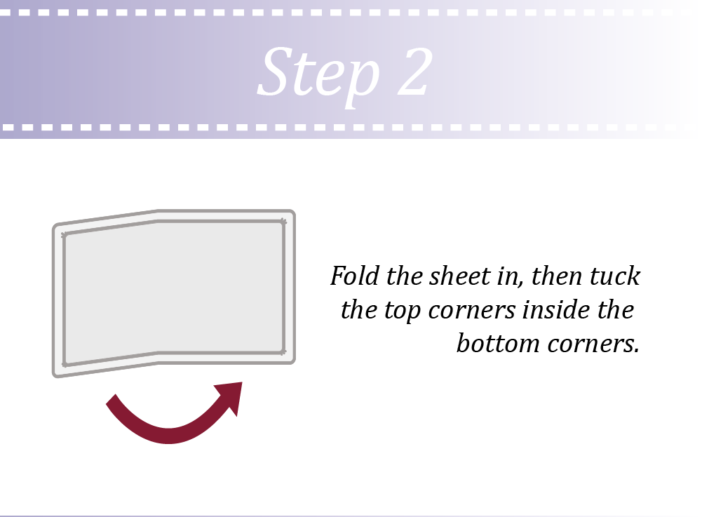 Fold the sheet in then tuck in the corners